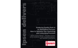 Producing Quality Parts in an Atmosphere Furnace: How to Optimize Your Quenching and Carburizing Processes Ipsen white paper